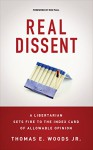 Real Dissent: A Libertarian Sets Fire to the Index Card of Allowable Opinion - Thomas E. Woods Jr.
