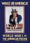 Wake Up, America: World War I and the American Poster - Walton H. Rawls, Maurice Rickards
