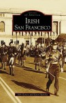 Irish San Francisco, California (Images of America Series) - John Garvey, Karen Hanning