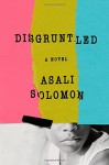 Disgruntled: A Novel - Asali Solomon