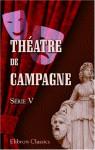 Théatre De Campagne: Par A. Dreyfus, A. Billet, H. Bocage, E. D'au, A. Decourcellee, E. Guiard, J. Guillemot, E. D'hervilly, E. De Najac, C. Narrey, ... Rieux, E. Verconsin. Série 5 (French Edition) - Oriental Institute