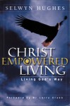 Christ Empowered Living: Life Changing Teaching That Has Transformed Multitudes - Selwyn Hughes
