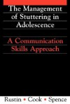 Management of Stuttering in Adolescence: A Communication Skills Approach - Lena Rustin, Robert Spence, Frances Cook