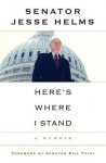 Here's Where I Stand: A Memoir - Jesse Helms