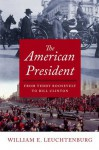 The American President: From Teddy Roosevelt to Bill Clinton - William E. Leuchtenburg