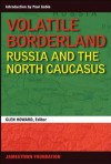 Volatile Borderland: Russia and the North Caucasus - Glen E. Howard, Paul Goble