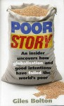 Poor Story: An Insider Uncovers How Globalisation and Good Intentions Have Failed the World's Poor - Giles Bolton