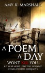 A Poem A Day Won't Kill You ... But Mine Might Leave You Wounded (Stabs at Poetic Adequacy) - Amy K. Marshall, Moira G. Marshall