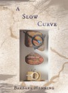 A Slow Curve - Barbara Henning