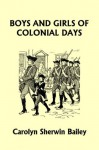 Boys and Girls of Colonial Days (Yesterday's Classics) - Carolyn Sherwin Bailey