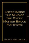Enter Inside the Mind of the Poetic Master Bruce Matthews - Bruce Matthews