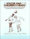 Is Soccer Bad for Children's Heads?: Summary of the Iom Workshop on Neuropsychological Consequences of Head Impact in Youth Soccer - Margie Patlak, Janet E. Joy, National Academy of Sciences