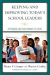 Keeping and Improving Today's School Leaders: Retaining and Sustaining the Best - Sharon Conley, Bruce S. Cooper