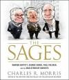 The Sages: Warren Buffett, George Soros, Paul Volcker, and the Maelstrom of Markets - Charles R. Morris, Sean Runnette
