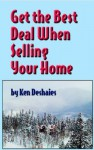 Get the Best Deal When Selling Your Home - Ken Deshaies