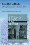 Beyond Turk and Hindu: Rethinking Religious Identities in Islamicate South Asia - David Gilmartin, Bruce B. Lawrence