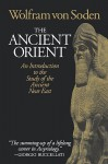 The Ancient Orient: An Introduction to the Study of the Ancient Near East - Wolfram von Soden
