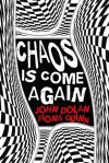 Chaos Is Come Again - John Dolan, Fiona Quinn