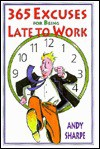365 Excuses for Being Late to Work - Andy Sharpe
