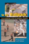 In the Ballpark: The Working Lives of Baseball People - George Gmelch, J. J. Weiner