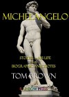 Michelangelo: Stories of His Life and Biographic Anecdotes. - Tom Brown