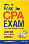 How To Pass The CPA Exam: The IPassTheCPAExam.com Guide for International Candidates - Stephanie Ng