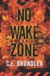 No Wake Zone (Last Exit Series #2) - C.E. Grundler