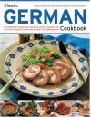 Classic German Cookbook: 70 Traditional Recipes from Germany, Austria, Hungary and the Czech Republic, Shown Step by Step in 300 Photographs - Lesley Chamberlain