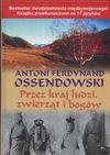 Przez kraj ludzi, zwierząt i bogów - Ferdynand Antoni Ossendowski