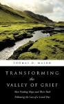 Transforming the Valley of Grief - Thomas O. Mason