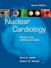 Nuclear Cardiology: Practical Applications, Second Edition - Gary Heller, Robert Hendel