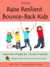 How to Raise Resilient Bounce Back Kids (77 Ways to Parent Series) - Judy H. Wright