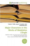 Major Characters in the Works of Madeleine L'Engle - Frederic P. Miller, Agnes F. Vandome, John McBrewster