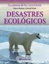 Desastres ecológicos (La ciencia de la catastrofe nº 2) (Spanish Edition) - Steve Parker, David West