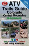 ATV Trails Guide Colorado Central Mountains - Charles A. Wells