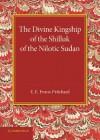 The Divine Kingship of the Shilluk of the Nilotic Sudan - E.E. Evans-Pritchard