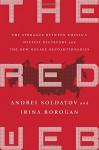 The Red Web: The Struggle Between Russia's Digital Dictators and the New Online Revolutionaries - Andrei Soldatov, Irina Borogan