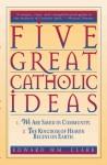 Five Great Catholic Ideas - Edward Clark