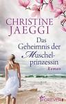 Das Geheimnis der Muschelprinzessin: Roman - Christine Jaeggi
