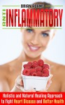 Anti Inflammatory Diet: Holistic and Natural Healing Approach to Fight Heart Disease and Better Health (Fat Burn, Superfood, Autoimmune, Inflammation, ... Pain, Get in Shape, Transform Your Health) - Brian Adams