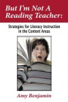 But I'm Not a Reading Teacher: Strategies for Literacy Instruction in the Content Areas - Amy Benjamin