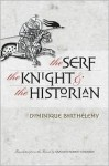The Serf, the Knight, and the Historian - Dominique Barthélemy, Graham Edwards