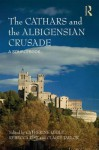 The Cathars and the Albigensian Crusade: A Sourcebook - Catherine Leglu, Rebecca Rist, Claire Taylor