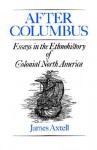 After Columbus: Essays in the Ethnohistory of Colonial North America - James Axtell, Axtell James Axtell