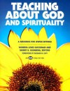 Teaching about God and Spirituality: A Resource for Jewish Settings - Roberta Louis Goodman
