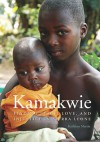 Kamakwie: Finding Peace, Love, and Injustice in Sierra Leone - Kathleen Martin