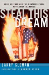 Steal This Dream: Abbie Hoffman and the Countercultural Revolution in America - Larry Sloman, Howard Stern