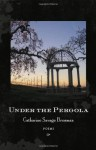 Under the Pergola: Poems - Catharine Savage Brosman