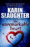 The Unremarkable Heart - Karin Slaughter