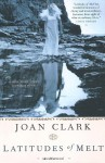 Latitudes of Melt - Joan Clark